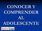 CONOCER Y COMPRENDER AL ADOLESCENTE