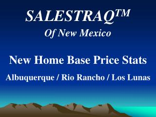 SALESTRAQ TM Of New Mexico New Home Base Price Stats Albuquerque / Rio Rancho / Los Lunas