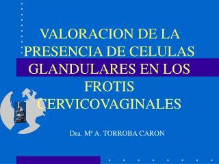 VALORACION DE LA PRESENCIA DE CELULAS GLANDULARES EN LOS FROTIS CERVICOVAGINALES