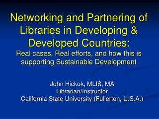 John Hickok, MLIS, MA Librarian/Instructor California State University (Fullerton, U.S.A.)