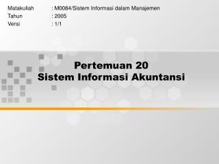 Pertemuan 20 Sistem Informasi Akuntansi
