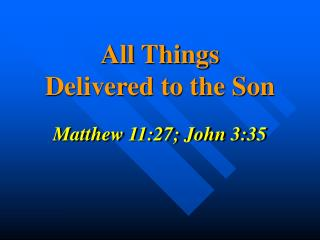 All Things             Delivered to the Son