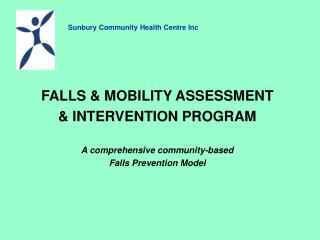 FALLS  MOBILITY ASSESSMENT   INTERVENTION PROGRAM  A comprehensive community-based  Falls Prevention Model