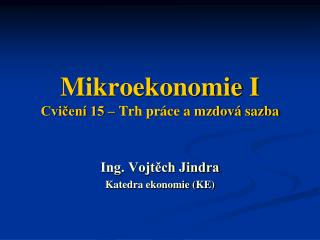 Mikroekonomie I Cvičení 15 – Trh práce a mzdová sazba