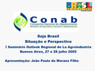 Soja Brasil Situa��o e Perspectiva I  Semin�rio Outlook Regional de La Agroindustria