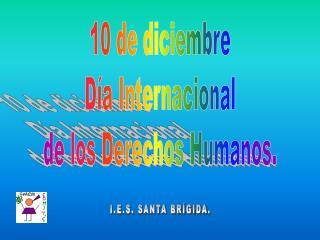 10 de diciembre Día Internacional de los Derechos Humanos.