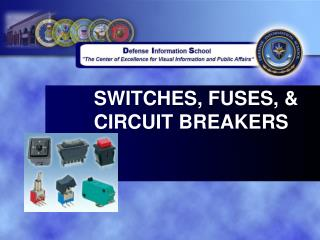 SWITCHES, FUSES, &  CIRCUIT BREAKERS