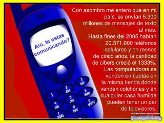 Con asombro me entero que en  mi país, se envían 5.300  millones de mensajes de texto  al mes.