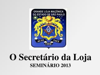 O Secretário da Loja            SEMINÁRIO 2013