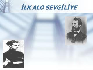 İLK ALO SEVGİLİYE