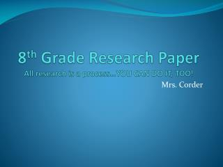 8 th  Grade Research Paper All research is a process…YOU CAN DO IT, TOO!