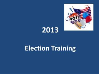 2013  Election Training