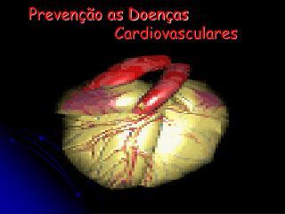 Preven��o as Doen�as  Cardiovasculares