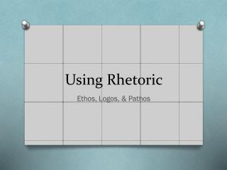 Using Rhetoric