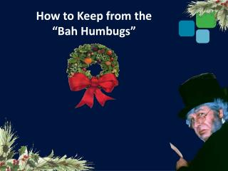 "How to Keep from the  ""Bah Humbugs"""