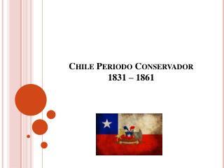 Chile Periodo Conservador 1831 – 1861