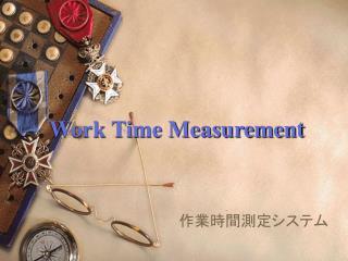 Work Time Measurement