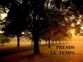 PRENDS  LE  TEMPS ..