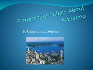 5 Important  T hings About Nanaimo
