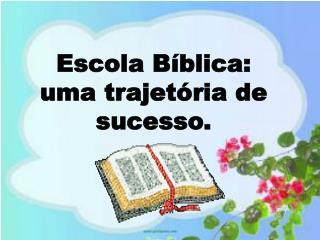 Escola Bíblica: uma trajetória de sucesso.