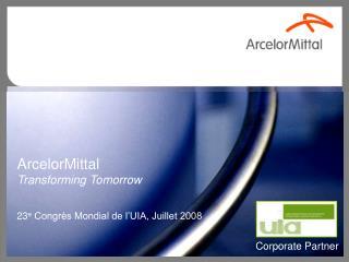 ArcelorMittal Transforming Tomorrow