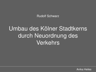 Rudolf Schwarz Umbau des Kölner Stadtkerns durch Neuordnung des Verkehrs