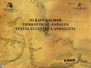 III RAID KALIBER  TIERRAS DE AL-ANDALUS VUELTA ECUESTRE A ANDALUCÍA