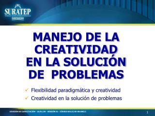 MANEJO DE LA CREATIVIDAD EN LA SOLUCIÓN DE  PROBLEMAS
