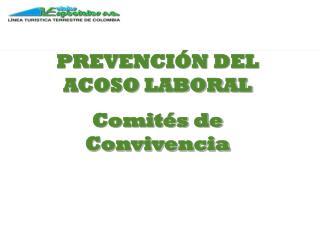 PREVENCIÓN DEL ACOSO LABORAL Comités de Convivencia