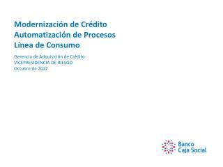 Modernización de Crédito Automatización de Procesos Línea de Consumo