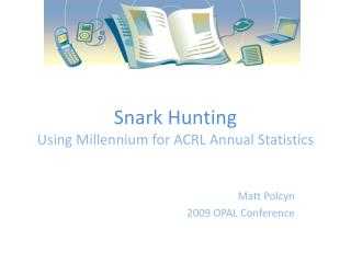Snark  Hunting Using Millennium for ACRL Annual Statistics