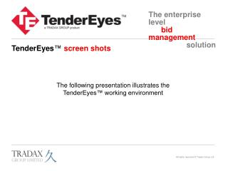 The following presentation illustrates the TenderEyes ™  working environment