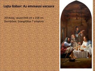2014olaj, vászon344 cm x 158 cm Dombóvár, Evangélikus T emplom