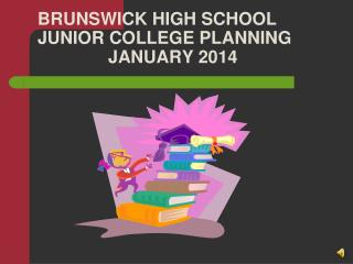 BRUNSWICK HIGH SCHOOL JUNIOR COLLEGE PLANNING 			JANUARY 2014