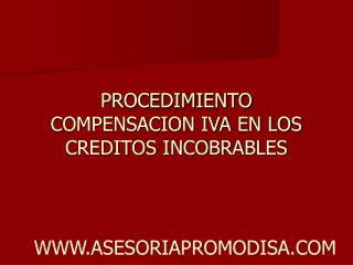 PROCEDIMIENTO COMPENSACION IVA EN LOS CREDITOS INCOBRABLES