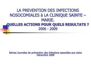 6émes Journées de prévention des infections associées aux soins Décembre 2009