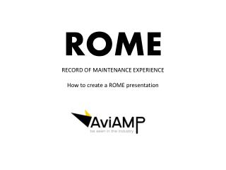 ROME RECORD OF MAINTENANCE EXPERIENCE How to create a ROME presentation