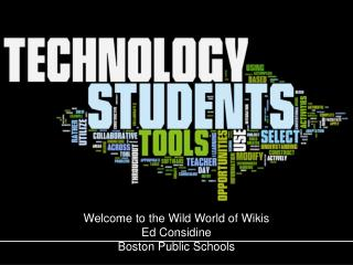 Welcome to the Wild World of Wikis Ed Considine  Boston Public Schools