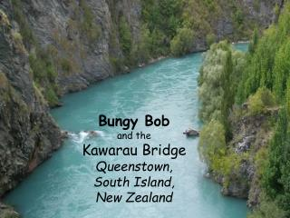 Bungy Bob and the Kawarau Bridge Queenstown, South Island, New Zealand