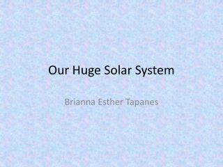 Our Huge Solar System