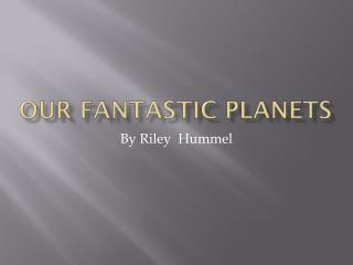 Our Fantastic Planets