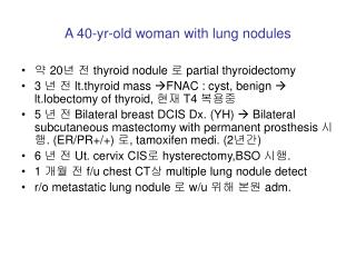 A 40-yr-old woman with lung nodules