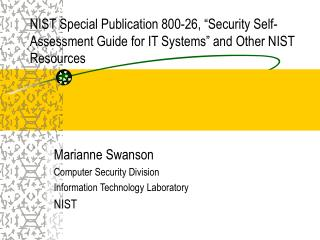Marianne Swanson Computer Security Division Information Technology Laboratory NIST