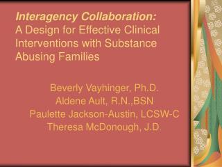 Beverly Vayhinger, Ph.D. Aldene Ault, R.N.,BSN Paulette Jackson-Austin, LCSW-C