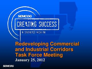 Redeveloping Commercial and Industrial Corridors Task Force Meeting January 25, 2012