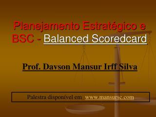 Planejamento Estratégico e BSC -  Balanced Scoredcard