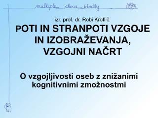 Izr. prof. dr. Robi Kroflic: POTI IN STRANPOTI VZGOJE IN IZOBRA EVANJA, VZGOJNI NACRT