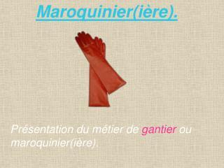 Maroquinier(ière).