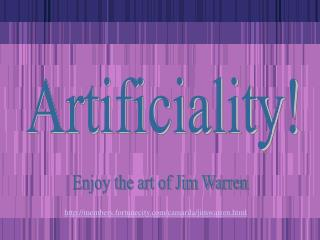 Artificiality!
