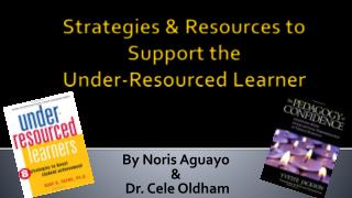 Strategies & Resources to Support the  Under-Resourced Learner